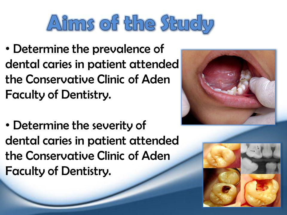 Determine the prevalence of dental caries in patient attended the Conservative Clinic of Aden Faculty of Dentistry.