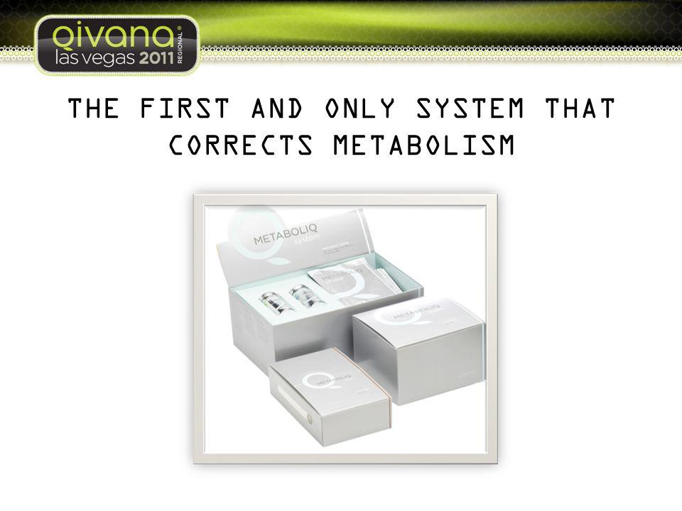 THE FIRST AND ONLY SYSTEM THAT CORRECTS METABOLISM