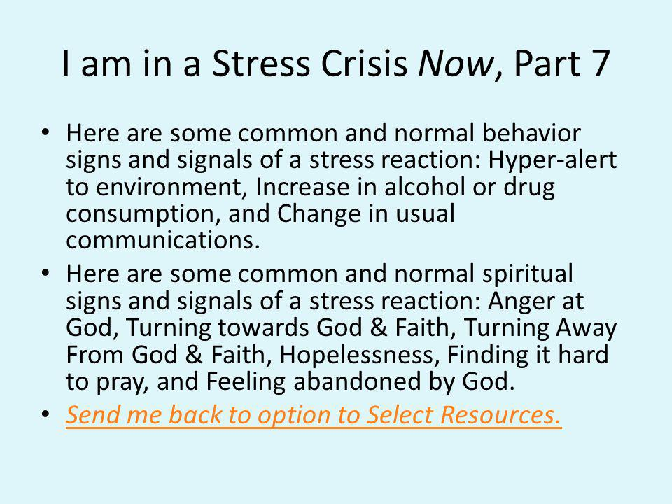 I am in a Stress Crisis Now, Part 7 Here are some common and normal behavior signs and signals of a stress reaction: Hyper-alert to environment, Incre