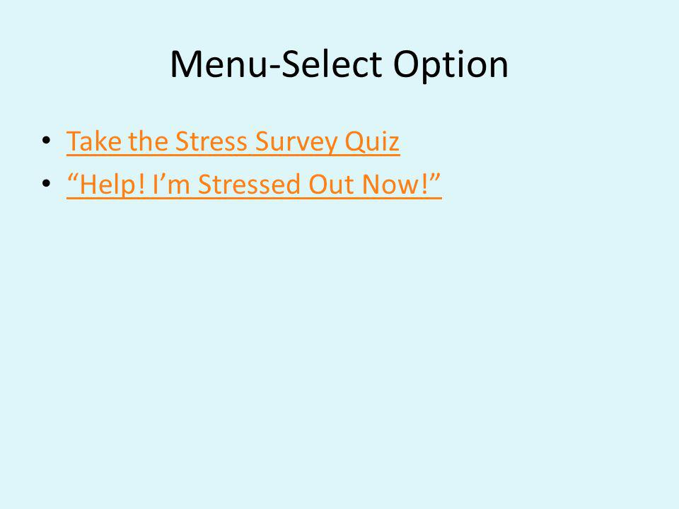 Menu-Select Option Take the Stress Survey Quiz Help! Im Stressed Out Now!