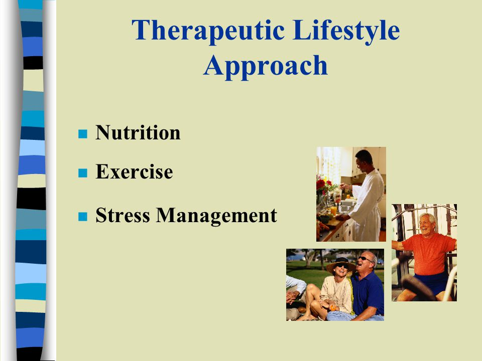 Therapeutic Lifestyle Approach n Nutrition n Exercise n Stress Management