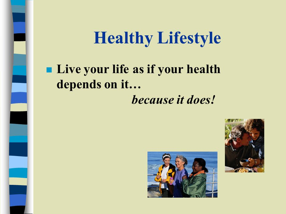 Healthy Lifestyle n Live your life as if your health depends on it… because it does!