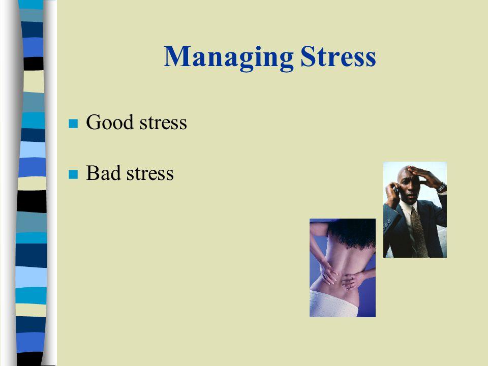 Managing Stress n Good stress Bad stress