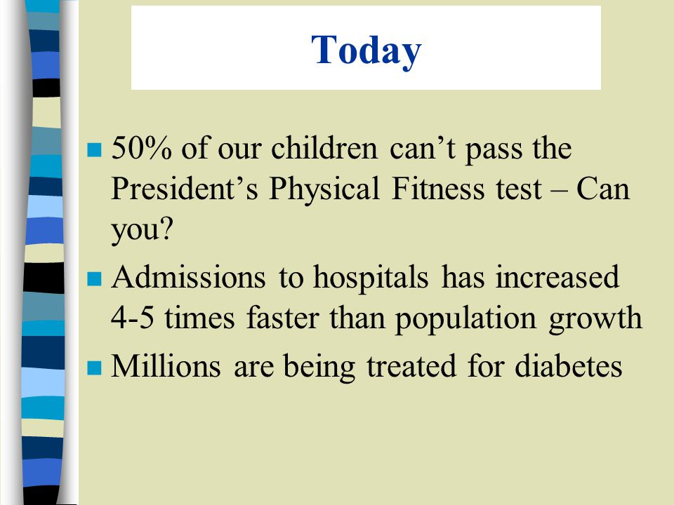 Today n 50% of our children cant pass the Presidents Physical Fitness test – Can you.
