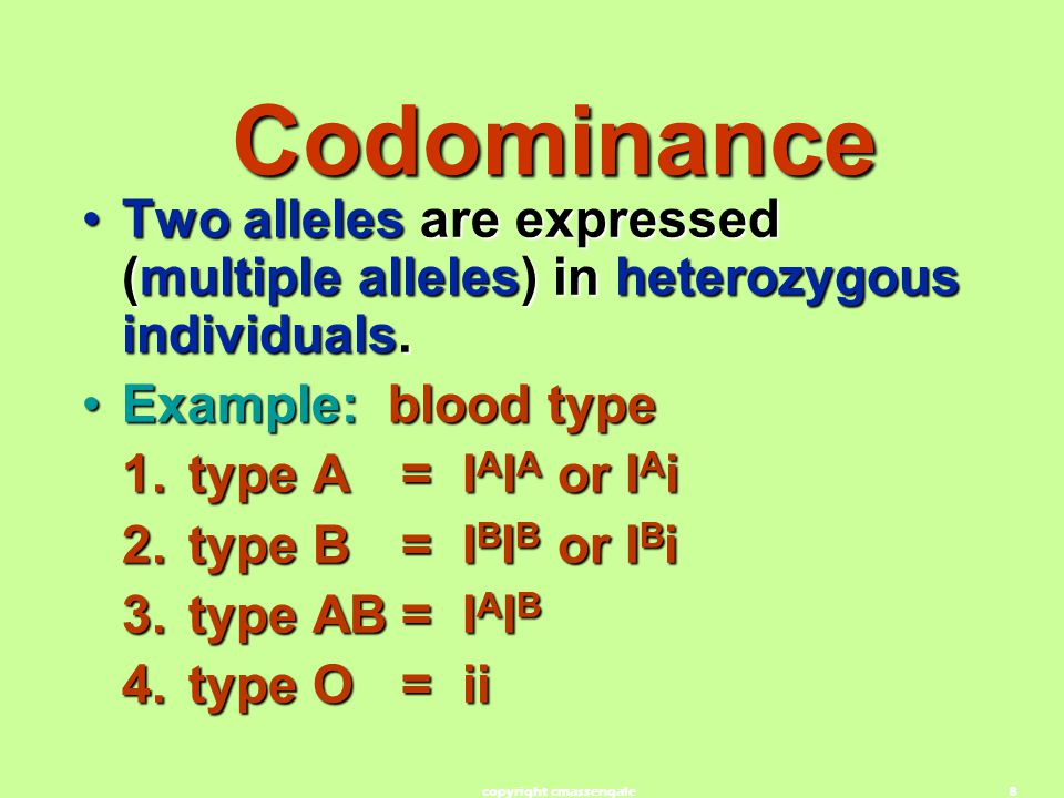 8 Codominance Two alleles are expressed (multiple alleles) in heterozygous individuals.Two alleles are expressed (multiple alleles) in heterozygous in