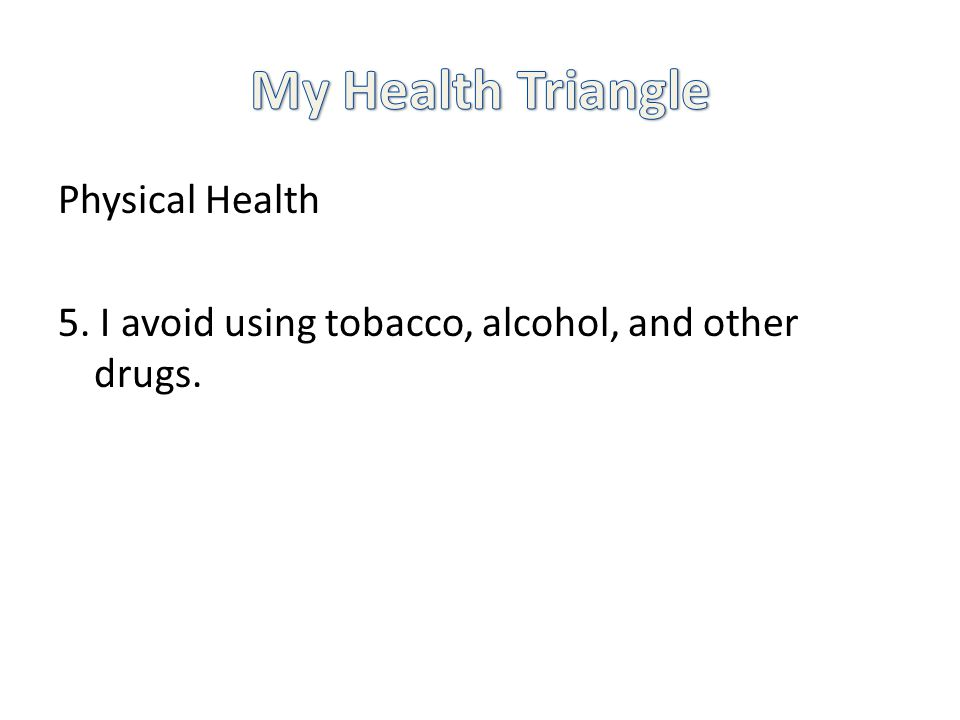 Physical Health 5. I avoid using tobacco, alcohol, and other drugs.