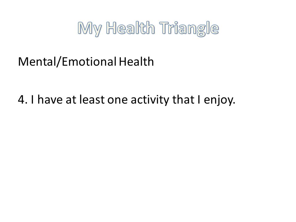 Mental/Emotional Health 4. I have at least one activity that I enjoy.