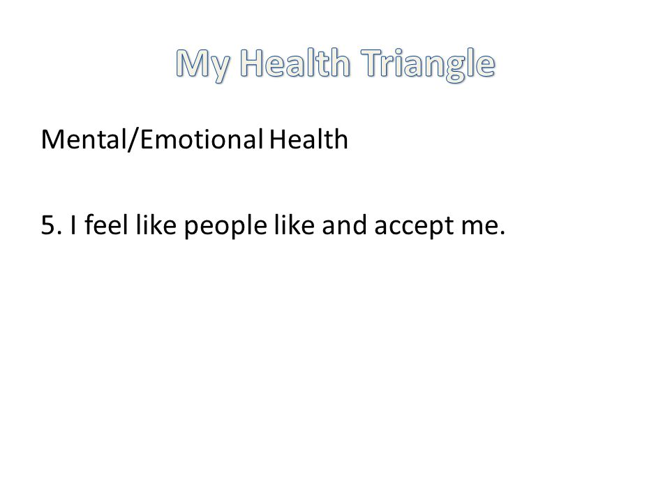 Mental/Emotional Health 5. I feel like people like and accept me.