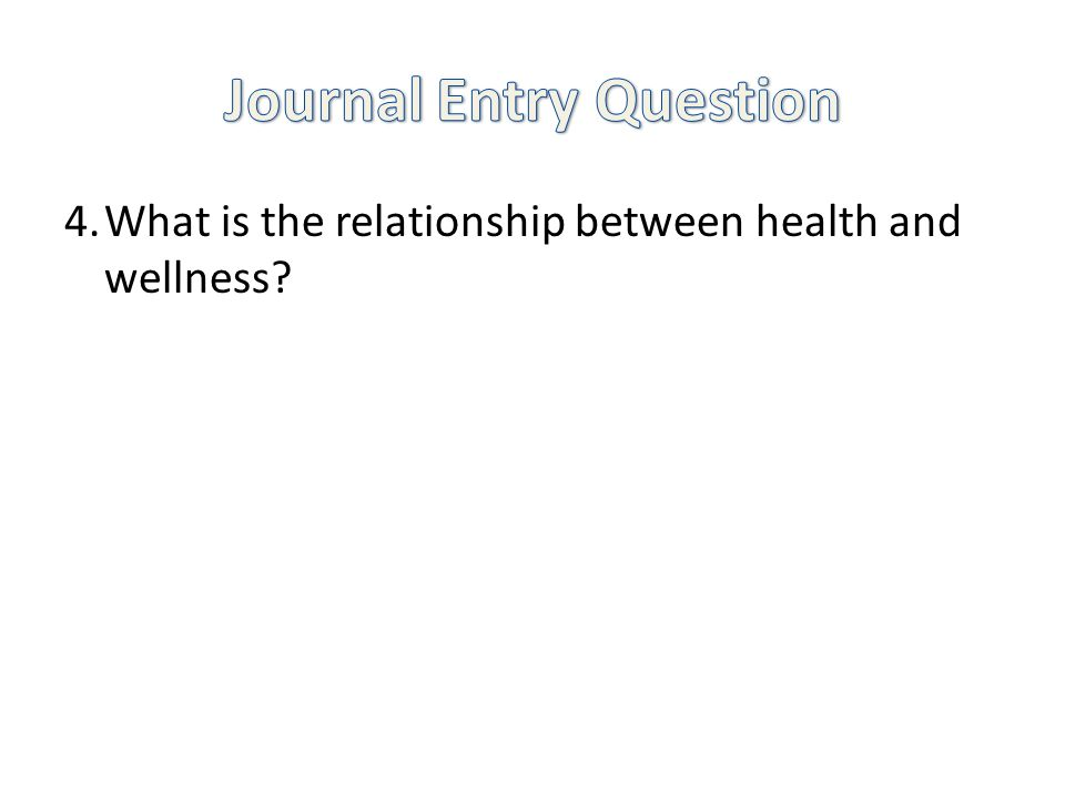 4.What is the relationship between health and wellness?