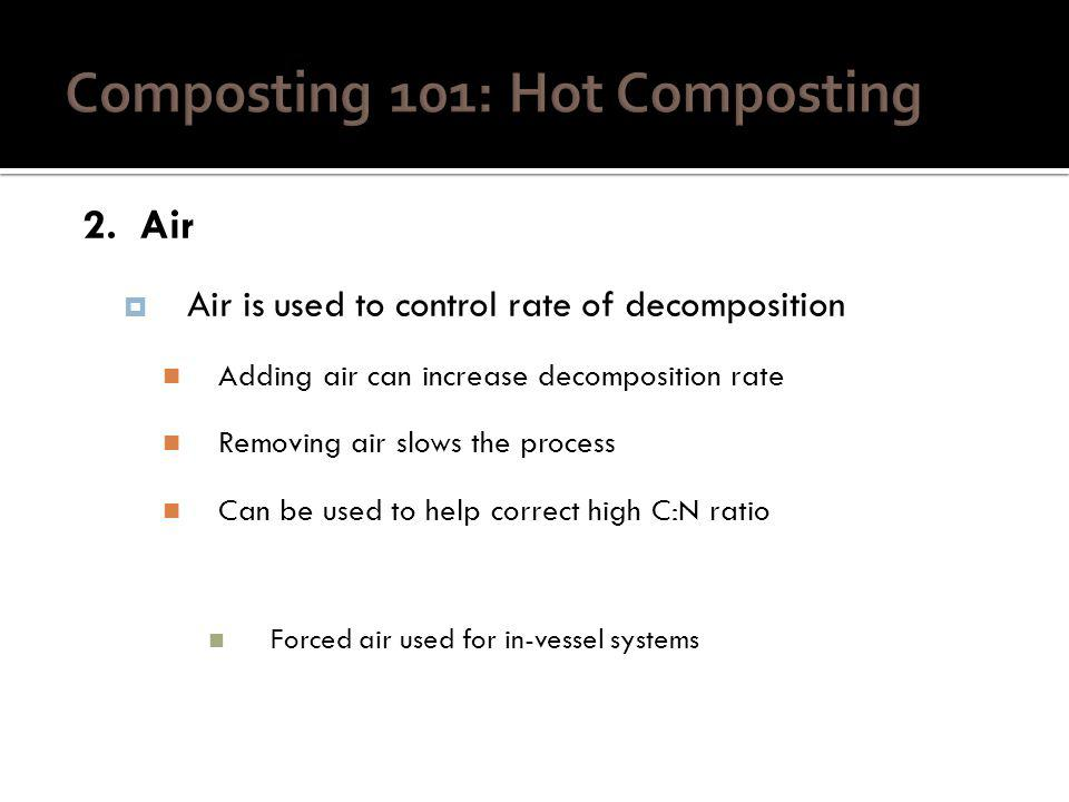 2. Air Air is used to control rate of decomposition Adding air can increase decomposition rate Removing air slows the process Can be used to help corr