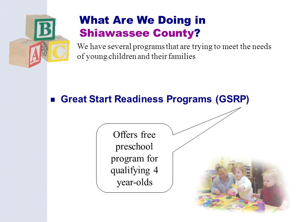 32 What Are We Doing in Shiawassee County? Great Start Readiness Programs (GSRP) We have several programs that are trying to meet the needs of young c