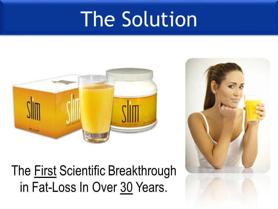 The Solution The First Scientific Breakthrough in Fat-Loss In Over 30 Years.