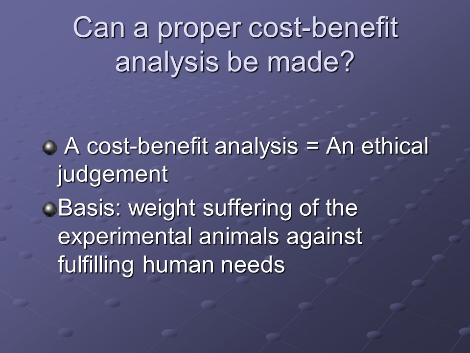 Can a proper cost-benefit analysis be made.