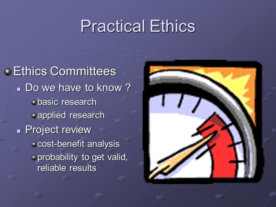 Practical Ethics Ethics Committees Do we have to know .