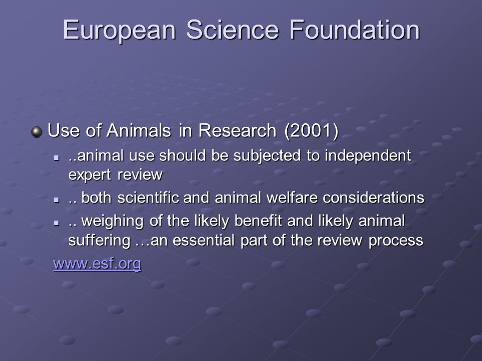European Science Foundation Use of Animals in Research (2001)..animal use should be subjected to independent expert review..animal use should be subjected to independent expert review..