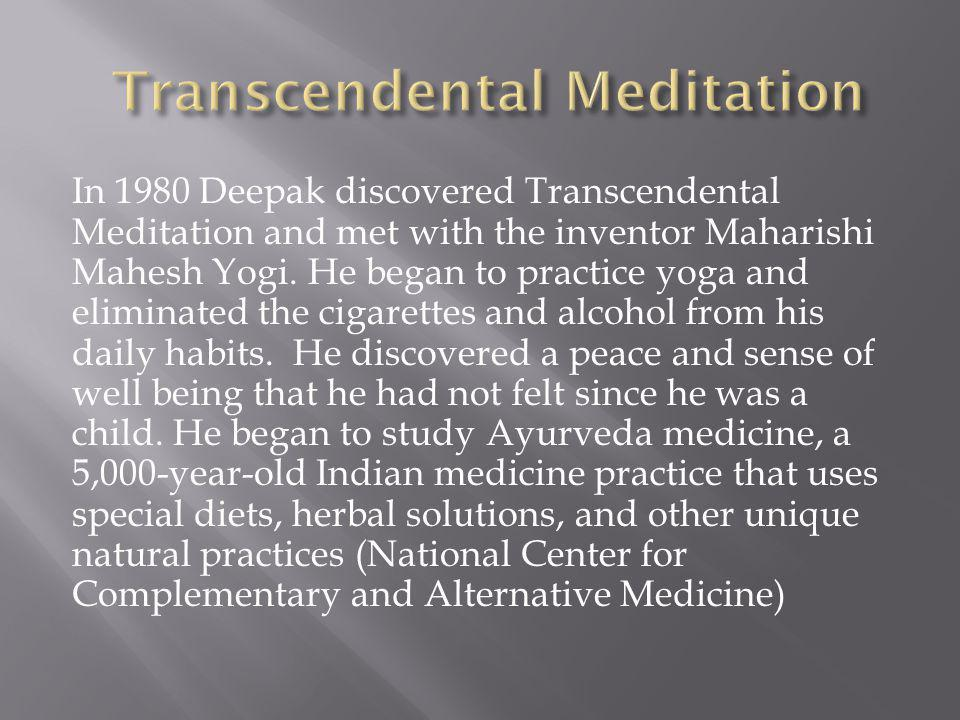 In 1980 Deepak discovered Transcendental Meditation and met with the inventor Maharishi Mahesh Yogi.