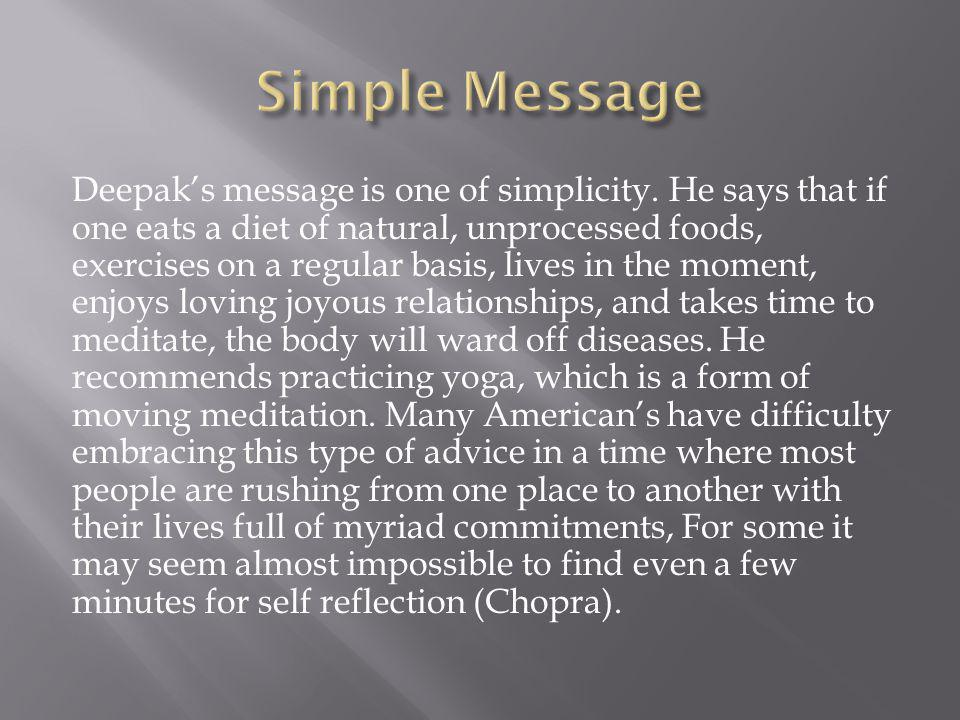 Deepaks message is one of simplicity.