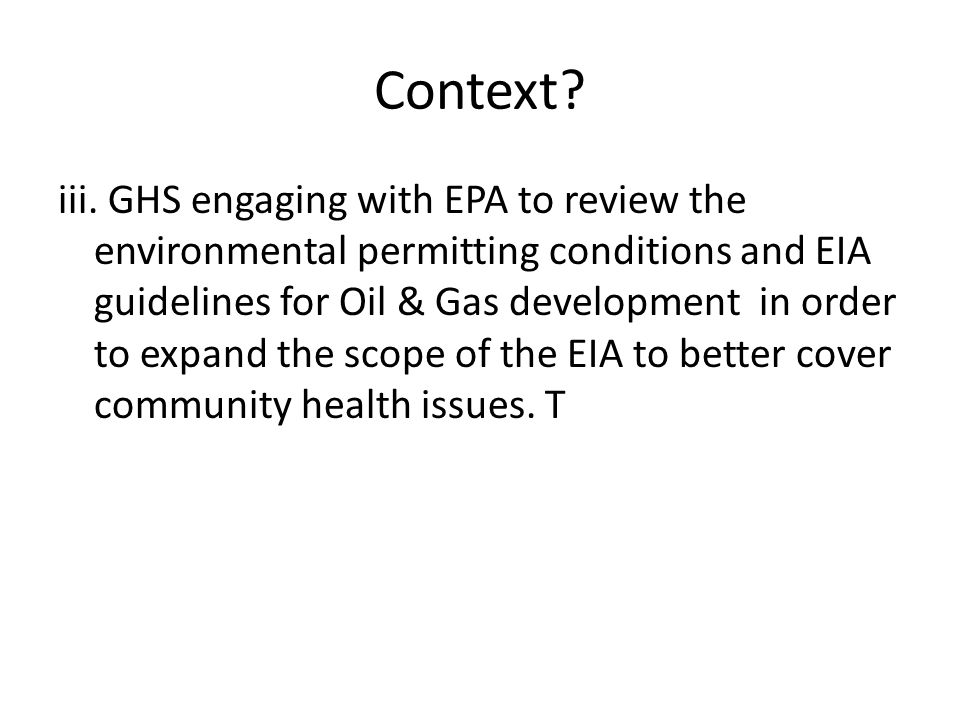 Context? iii. GHS engaging with EPA to review the environmental permitting conditions and EIA guidelines for Oil & Gas development in order to expand