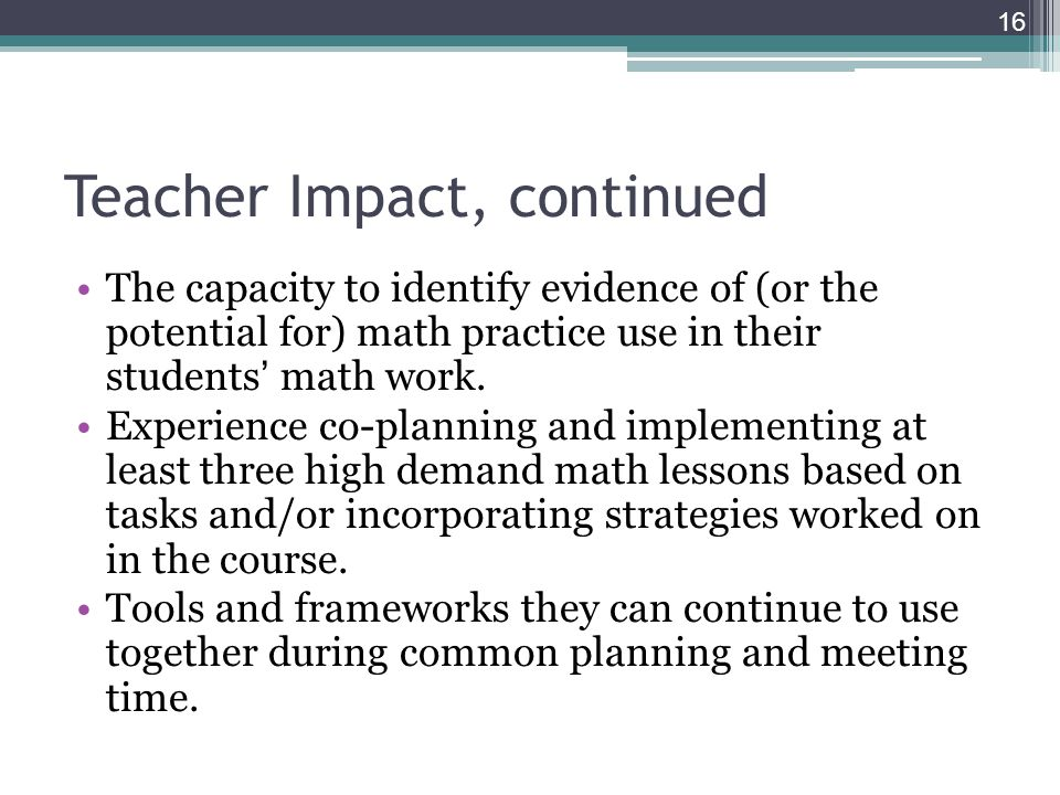 Teacher Impact, continued The capacity to identify evidence of (or the potential for) math practice use in their students math work.