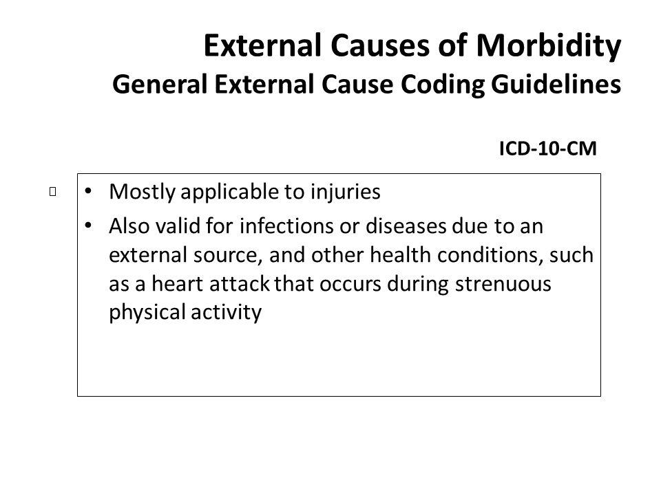 External Causes of Morbidity General External Cause Coding Guidelines ICD-10-CM Mostly applicable to injuries Also valid for infections or diseases du