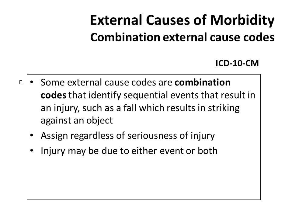 External Causes of Morbidity Combination external cause codes ICD-10-CM Some external cause codes are combination codes that identify sequential event