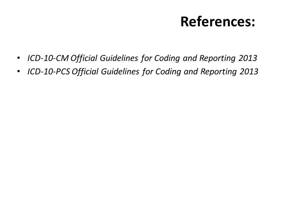 References: ICD-10-CM Official Guidelines for Coding and Reporting 2013 ICD-10-PCS Official Guidelines for Coding and Reporting 2013