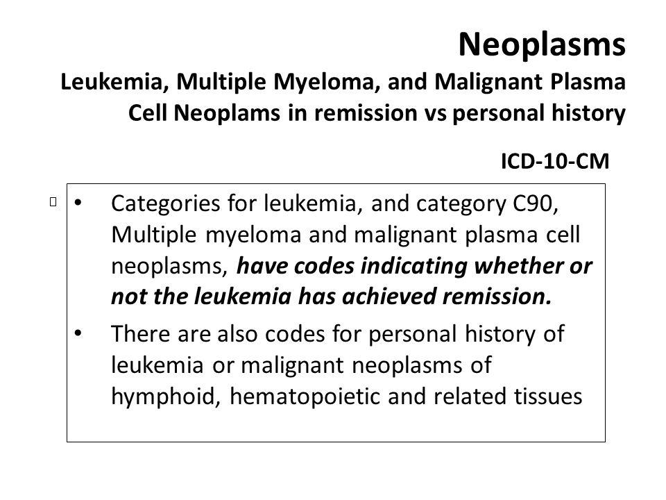 Neoplasms Leukemia, Multiple Myeloma, and Malignant Plasma Cell Neoplams in remission vs personal history ICD-10-CM Categories for leukemia, and categ
