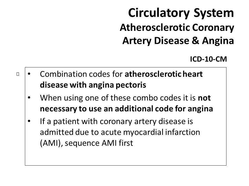 Circulatory System Atherosclerotic Coronary Artery Disease & Angina ICD-10-CM Combination codes for atherosclerotic heart disease with angina pectoris