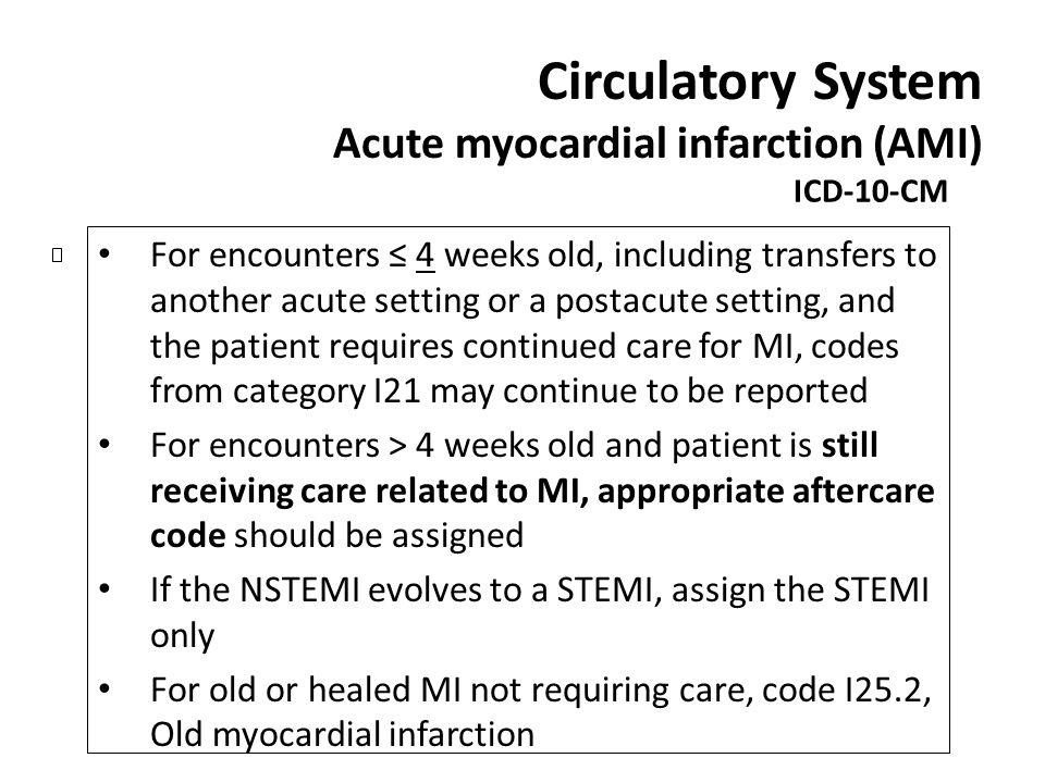 Circulatory System Acute myocardial infarction (AMI) ICD-10-CM For encounters 4 weeks old, including transfers to another acute setting or a postacute