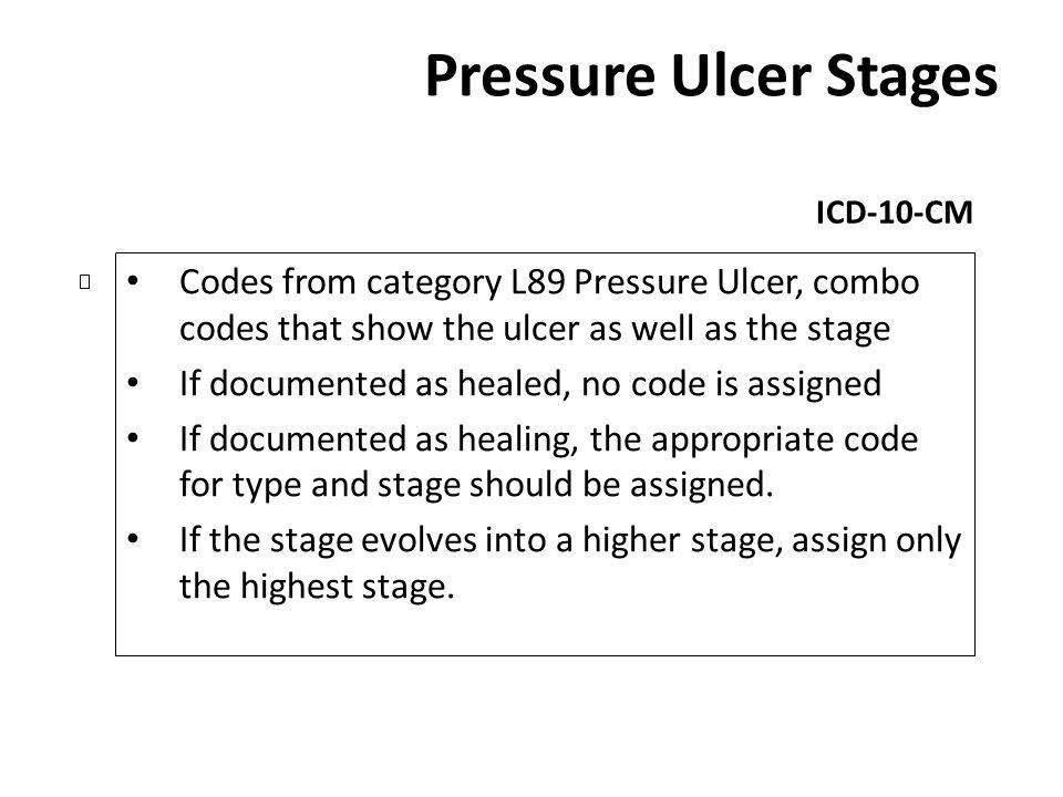 Pressure Ulcer Stages ICD-10-CM Codes from category L89 Pressure Ulcer, combo codes that show the ulcer as well as the stage If documented as healed,