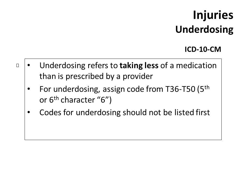 Injuries Underdosing ICD-10-CM Underdosing refers to taking less of a medication than is prescribed by a provider For underdosing, assign code from T3