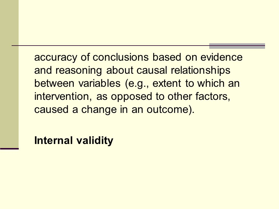 accuracy of conclusions based on evidence and reasoning about causal relationships between variables (e.g., extent to which an intervention, as opposed to other factors, caused a change in an outcome).