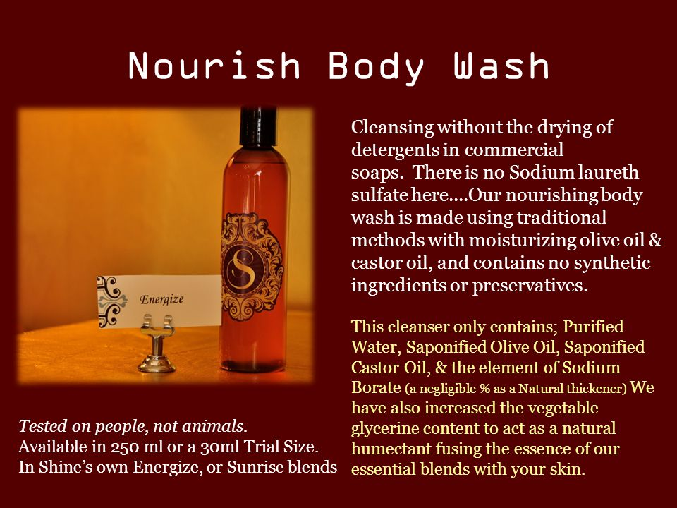 Nourish Body Wash Cleansing without the drying of detergents in commercial soaps.