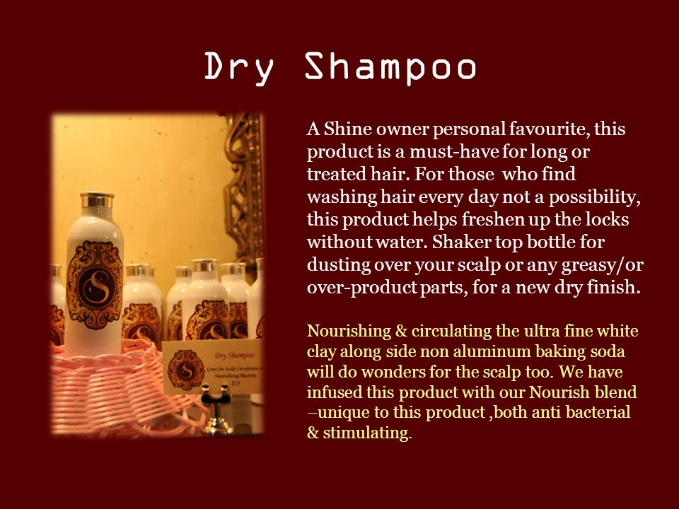 Dry Shampoo A Shine owner personal favourite, this product is a must-have for long or treated hair.
