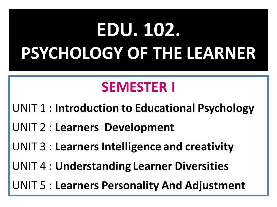 It concern the Learning experience Techniques Deciding the kind of learning experiences Conscious or unconscious behaviour Characteristics of growth and development Scope of Educational Psychology