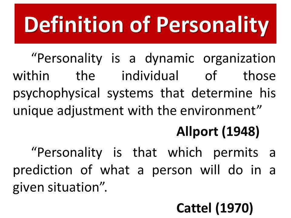 Personality is a dynamic organization within the individual of those psychophysical systems that determine his unique adjustment with the environment