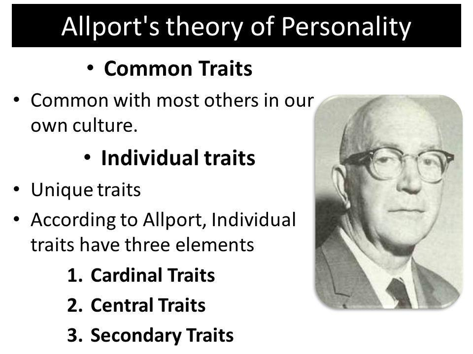 Allport's theory of Personality Common Traits Common with most others in our own culture. Individual traits Unique traits According to Allport, Indivi