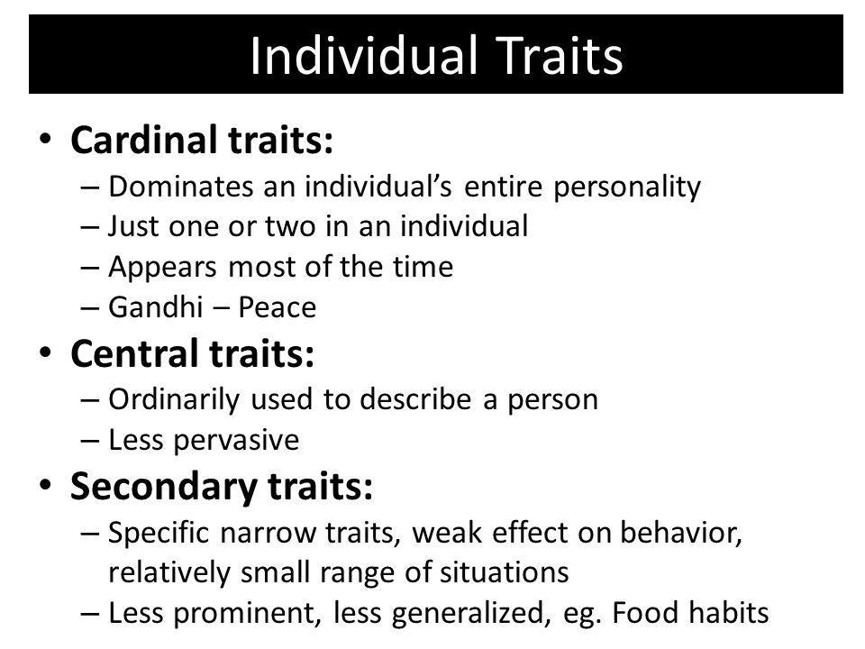 T Individual Traits Cardinal traits: – Dominates an individuals entire personality – Just one or two in an individual – Appears most of the time – Gan