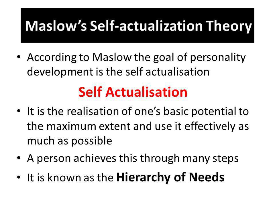 According to Maslow the goal of personality development is the self actualisation Self Actualisation It is the realisation of ones basic potential to