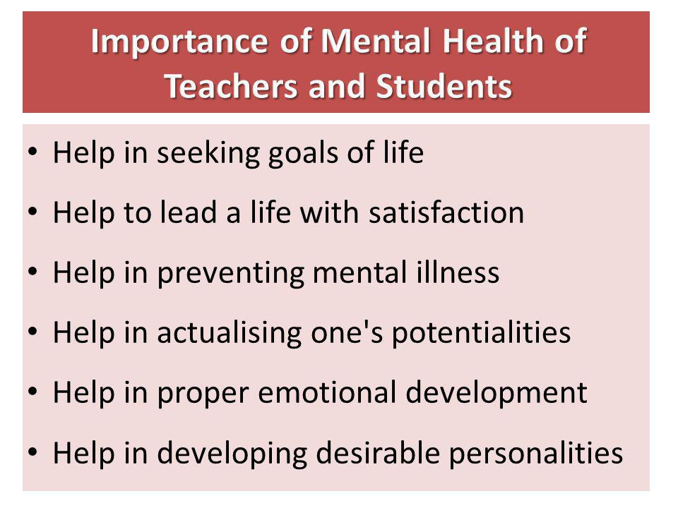 Help in seeking goals of life Help to lead a life with satisfaction Help in preventing mental illness Help in actualising one's potentialities Help in