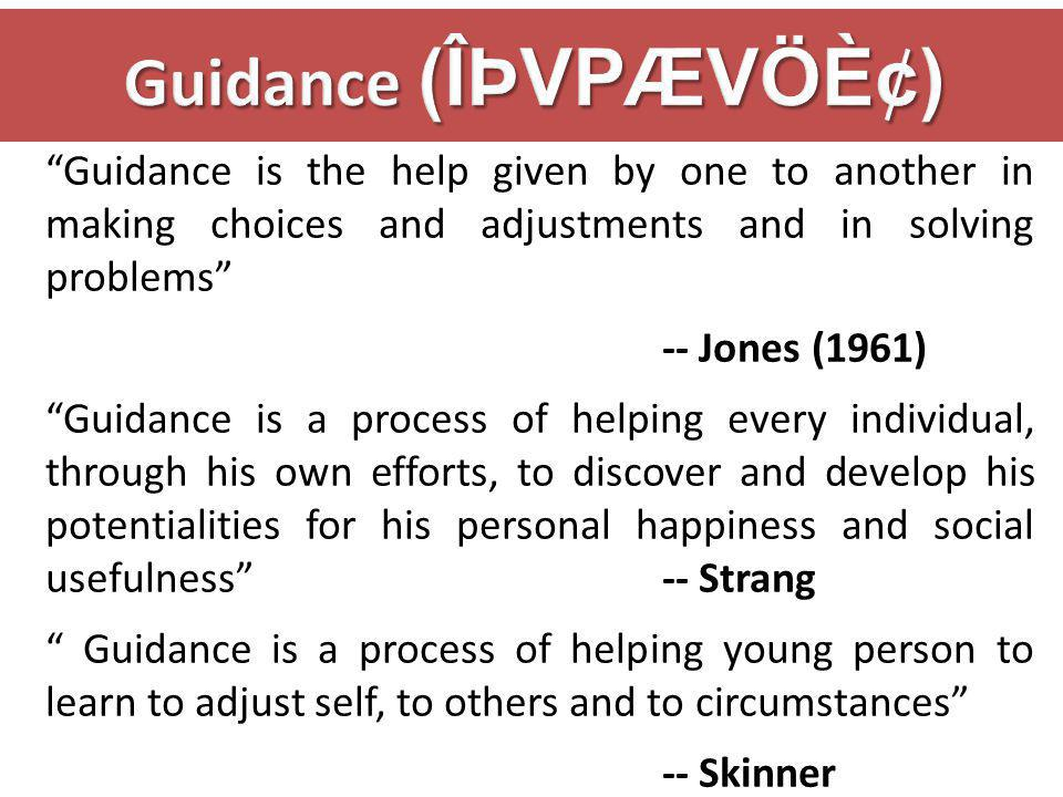 Guidance is the help given by one to another in making choices and adjustments and in solving problems -- Jones (1961) Guidance is a process of helpin