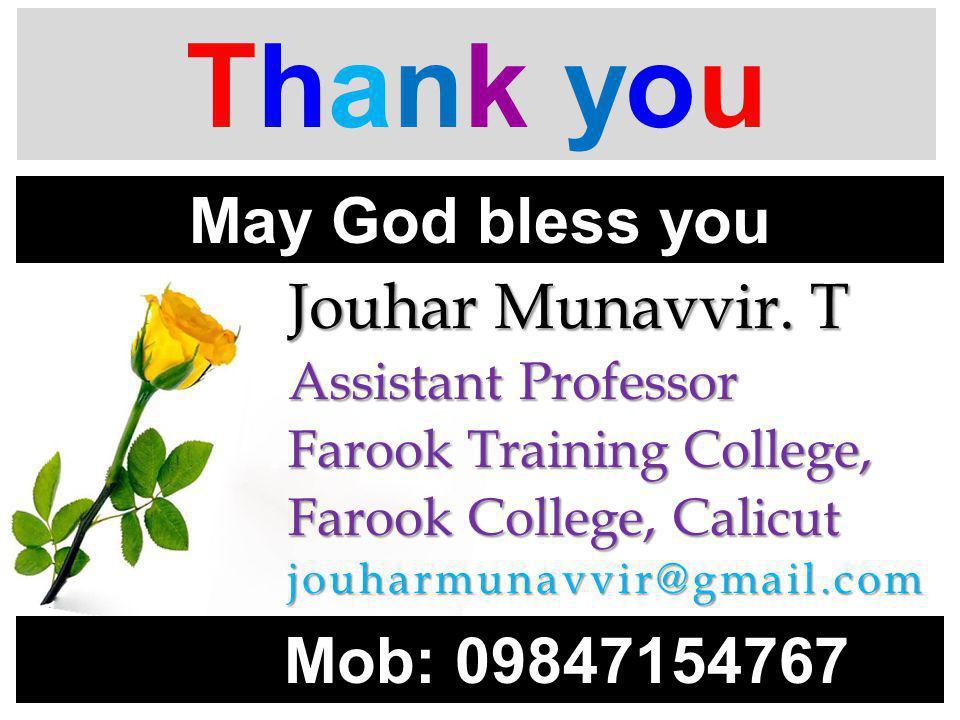Thank youThank you Jouhar Munavvir. T Assistant Professor Farook Training College, Farook College, Calicut jouharmunavvir@gmail.com May God bless you