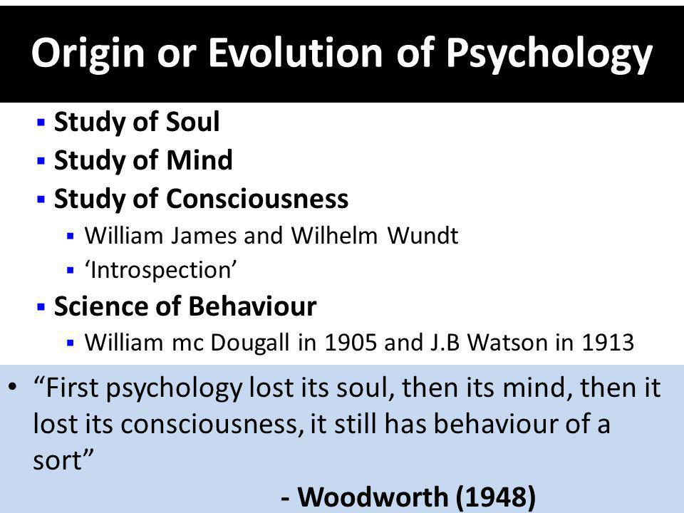 Definitions of Psychology Psychology is a Science which aims to give us better understanding and control of the behaviour of the organism as a whole - William Mc Dougall (1908) Psychology is the Science of behaviour - J.