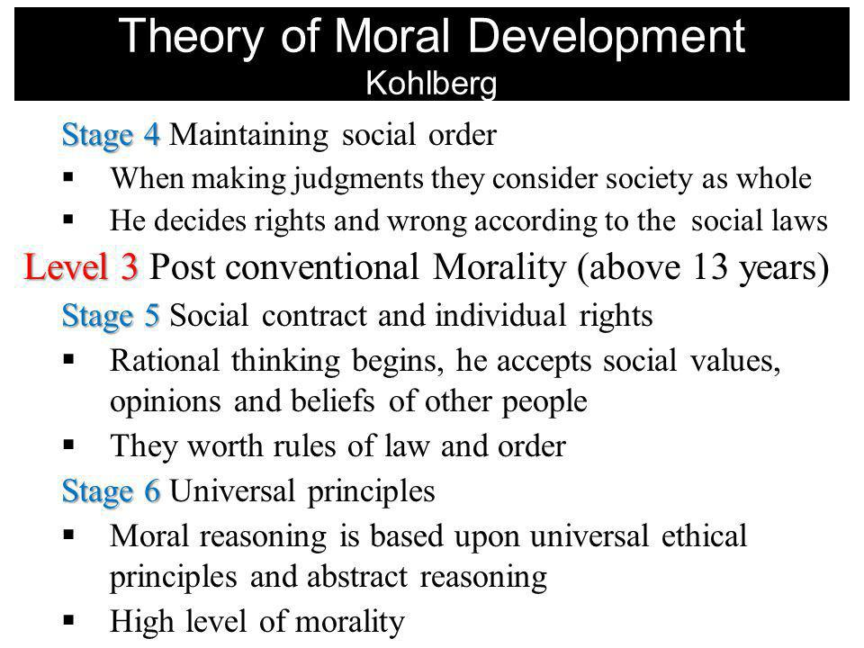 Stage 4 Stage 4 Maintaining social order When making judgments they consider society as whole He decides rights and wrong according to the social laws