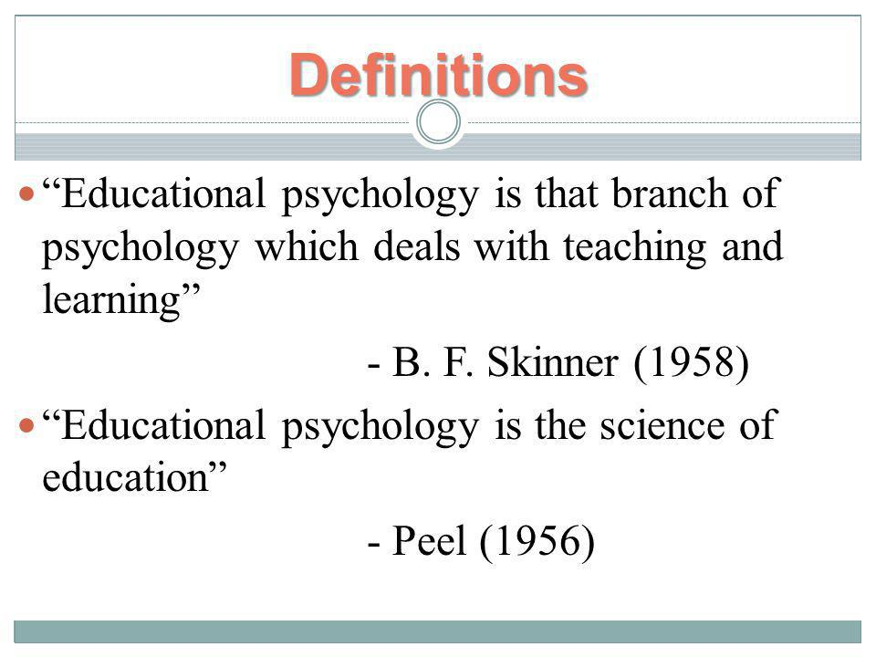 Relationship between Education and Psychology A teacher want to teach Latin to John, should want to know both Latin and John To know the child To know the potentialities and capacities To control the learning environment To shape the learning experience
