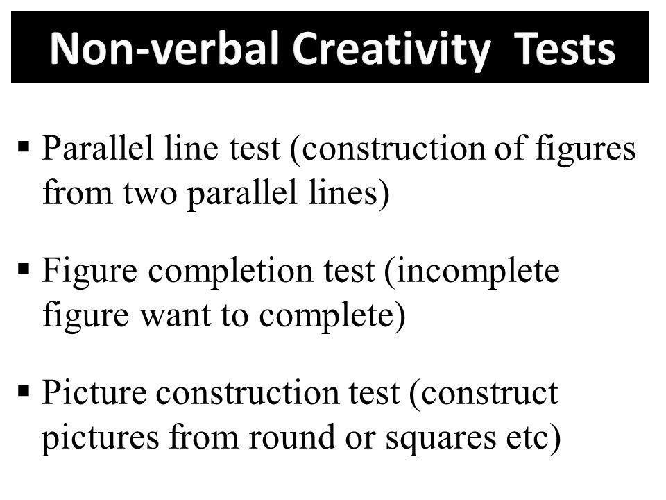 Parallel line test (construction of figures from two parallel lines) Figure completion test (incomplete figure want to complete) Picture construction