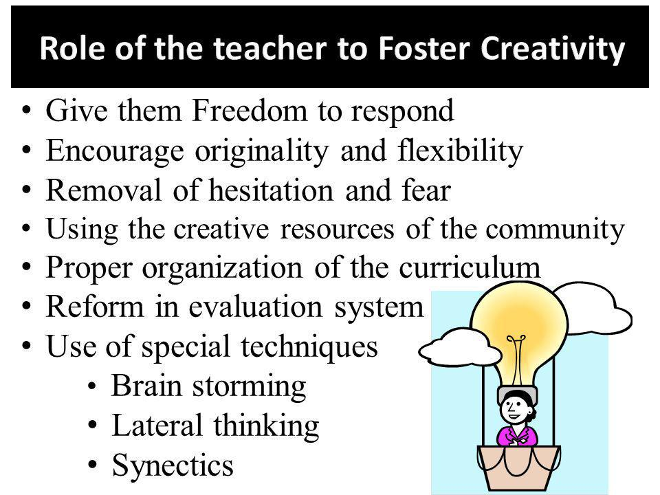 Give them Freedom to respond Encourage originality and flexibility Removal of hesitation and fear Using the creative resources of the community Proper