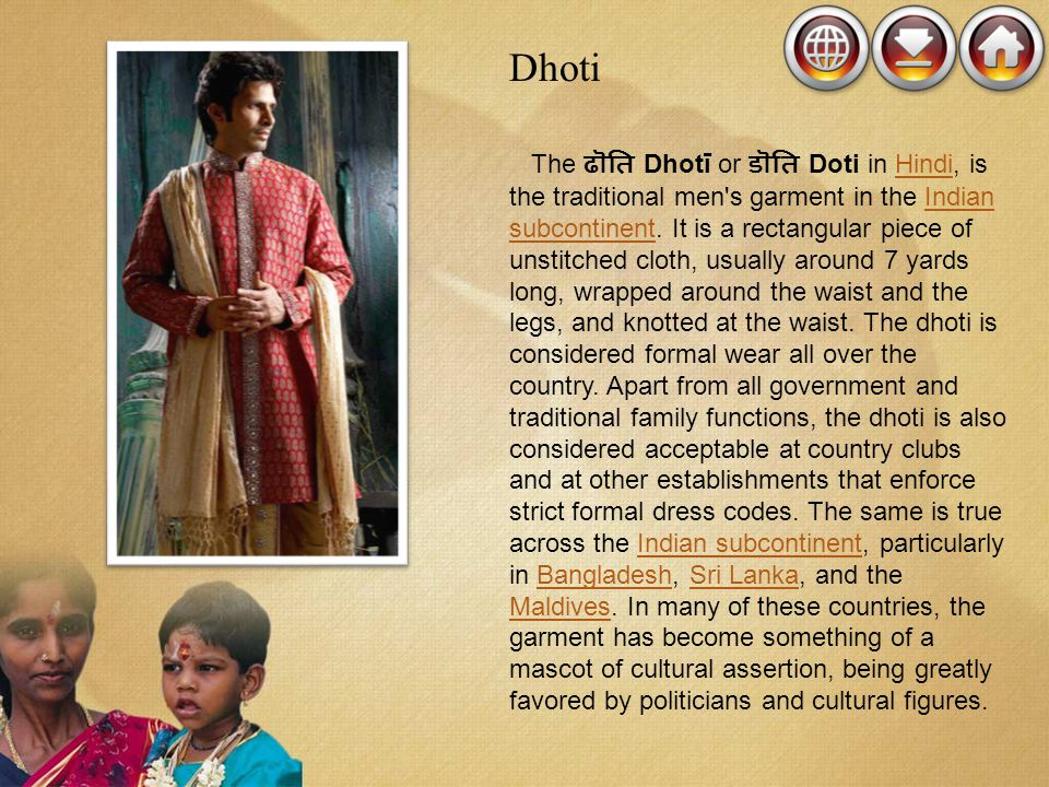 Dhoti The Dhotī or Doti in Hindi, is the traditional men's garment in the Indian subcontinent. It is a rectangular piece of unstitched cloth, usually