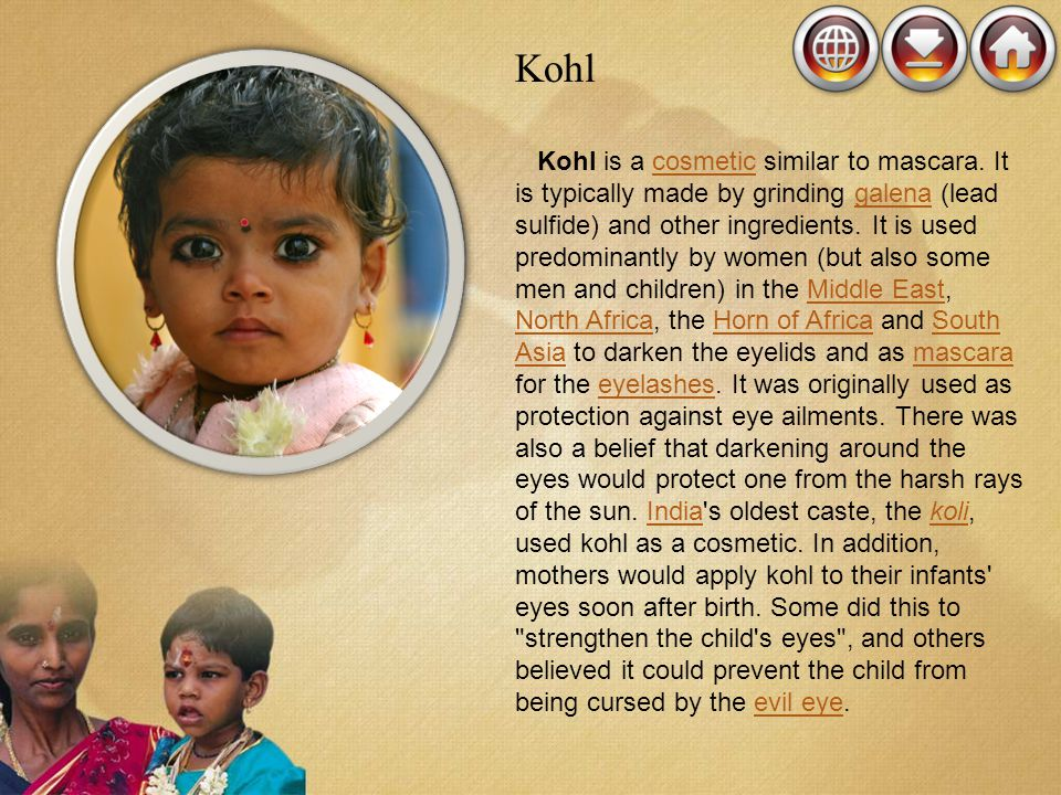 Kohl Kohl is a cosmetic similar to mascara. It is typically made by grinding galena (lead sulfide) and other ingredients. It is used predominantly by