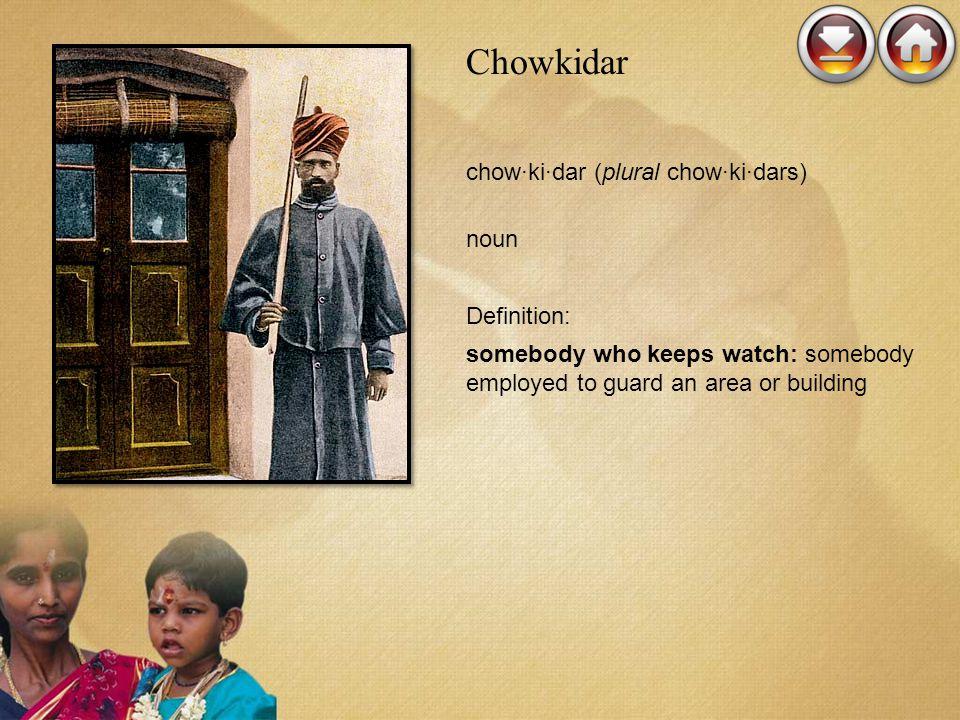 Chowkidar chow·ki·dar (plural chow·ki·dars) noun Definition: somebody who keeps watch: somebody employed to guard an area or building